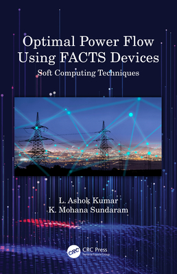 Optimal Power Flow Using FACTS Devices: Soft Computing Techniques-cover