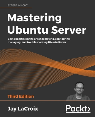 Mastering Ubuntu Server - Third Edition: Gain expertise in the art of deploying, configuring, managing, and troubleshooting Ubuntu Server-cover