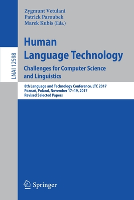 Human Language Technology. Challenges for Computer Science and Linguistics: 8th Language and Technology Conference, Ltc 2017, Poznań, Poland, Nov-cover