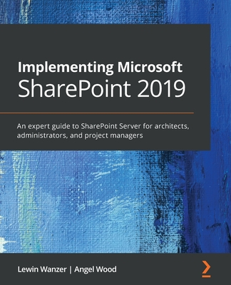 Implementing Microsoft SharePoint 2019: An expert guide to SharePoint Server for architects, administrators, and developers-cover