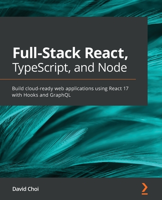 Full-Stack React, TypeScript, and Node: Build cloud-ready web applications using React 17 with Hooks and GraphQL-cover