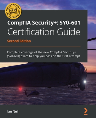 CompTIA Security+ SY0-601 Certification Guide - Second Edition: Complete coverage of the new CompTIA Security+ (SY0-601) exam to help you pass on the-cover
