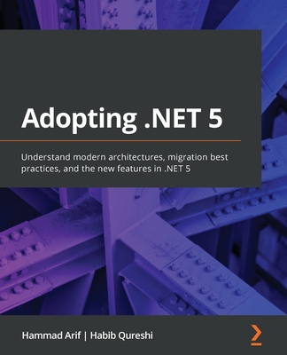 Adopting .NET 5: Understand modern architectures, migration best practices, and the new features in .NET 5-cover