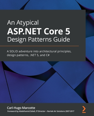 An Atypical ASP.NET Core 5 Design Patterns Guide: A SOLID adventure into architectural principles, design patterns, .NET 5, and C#-cover