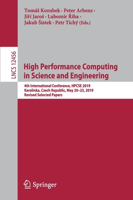 High Performance Computing in Science and Engineering: 4th International Conference, Hpcse 2019, Karolinka, Czech Republic, May 20-23, 2019, Revised S
