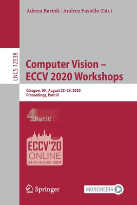 Computer Vision - Eccv 2020 Workshops: Glasgow, Uk, August 23-28, 2020, Proceedings, Part IV-cover