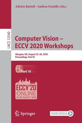 Computer Vision - Eccv 2020 Workshops: Glasgow, Uk, August 23-28, 2020, Proceedings, Part VI-cover