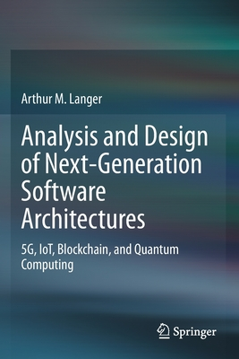 Analysis and Design of Next-Generation Software Architectures: 5g, Iot, Blockchain, and Quantum Computing-cover