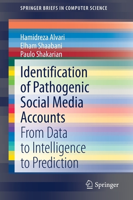 Identification of Pathogenic Social Media Accounts: From Data to Intelligence to Prediction-cover