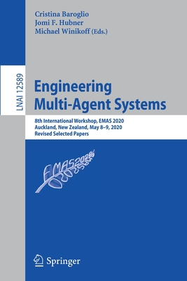 Engineering Multi-Agent Systems: 8th International Workshop, Emas 2020, Auckland, New Zealand, May 8-9, 2020, Revised Selected Papers-cover