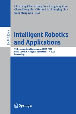 Intelligent Robotics and Applications: 13th International Conference, Icira 2020, Kuala Lumpur, Malaysia, November 5-7, 2020, Proceedings-cover