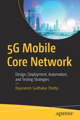 5g Mobile Core Network: Design, Deployment, Automation, and Testing Strategies