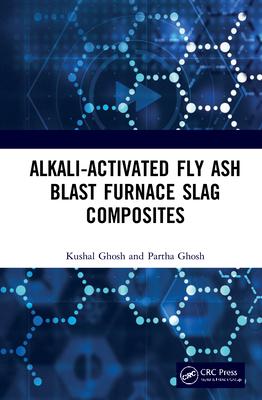Alkali Activated Fly Ash: Blast Furnace Slag Composites-cover
