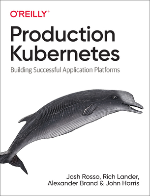 Production Kubernetes: Building Successful Application Platforms-cover