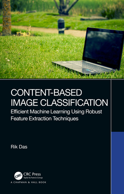 Content-Based Image Classification: Efficient Machine Learning Using Robust Feature Extraction Techniques-cover