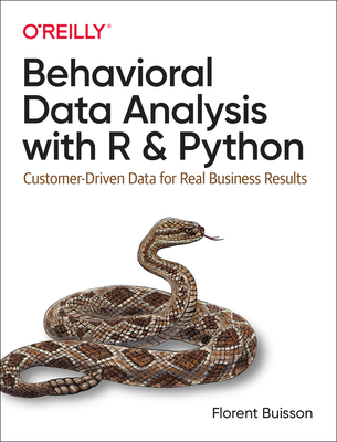 Behavioral Data Analysis with R and Python: Customer-Driven Data for Real Business Results-cover