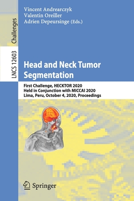Head and Neck Tumor Segmentation: First Challenge, Hecktor 2020, Held in Conjunction with Miccai 2020, Lima, Peru, October 4, 2020, Proceedings-cover