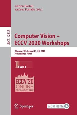 Computer Vision - Eccv 2020 Workshops: Glasgow, Uk, August 23-28, 2020, Proceedings, Part I-cover