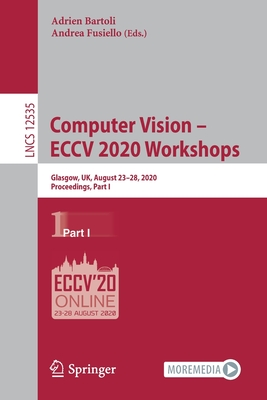 Computer Vision - Eccv 2020 Workshops: Glasgow, Uk, August 23-28, 2020, Proceedings, Part I-cover