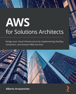 AWS for Solutions Architects: Design your cloud infrastructure by implementing DevOps, containers, and Amazon Web Services-cover