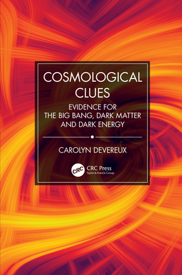 Cosmological Clues: Evidence for the Big Bang, Dark Matter and Dark Energy-cover