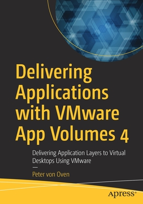 Delivering Applications with Vmware App Volumes 4: Delivering Application Layers to Virtual Desktops Using Vmware-cover