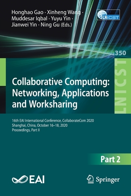 Collaborative Computing: Networking, Applications and Worksharing: 16th Eai International Conference, Collaboratecom 2020, Shanghai, China, October 16-cover
