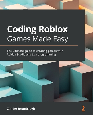 Coding Roblox Games Made Easy: The ultimate guide to creating games with Roblox Studio and Lua Programming-cover