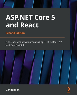 ASP.NET Core 5 and React - Second Edition: Full-stack web development using .NET 5, React 17, and TypeScript 4-cover