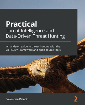 Practical Threat Intelligence and Data-Driven Threat Hunting: A hands-on guide to threat hunting with the ATT&CK(TM) Framework and open source tools-cover