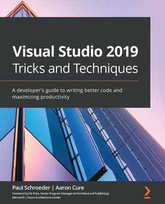 Visual Studio 2019 Tricks and Techniques: A developer's guide to writing better code and maximizing productivity-cover