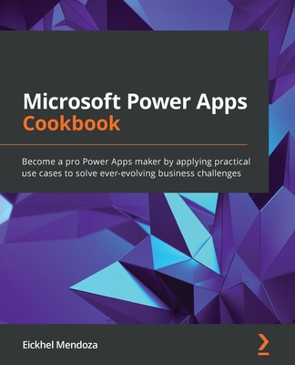 Microsoft Power Apps Cookbook: Become a pro Power Apps maker by applying practical use cases to solve ever-evolving business challenges-cover