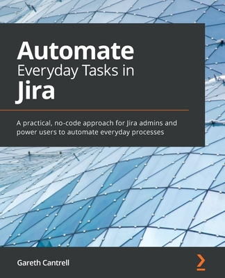 Automate Everyday Tasks in Jira: A practical, no-code approach for Jira admins and power users to automate everyday processes-cover