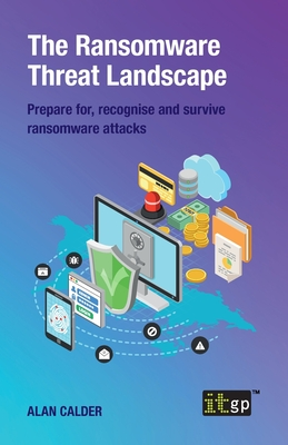 The Ransomware Threat Landscape: Prepare for, recognise and survive ransomware attacks-cover