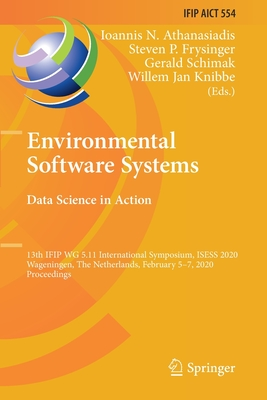 Environmental Software Systems. Data Science in Action: 13th Ifip Wg 5.11 International Symposium, Isess 2020, Wageningen, the Netherlands, February 5-cover