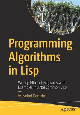 Programming Algorithms in LISP: Writing Efficient Programs with Examples in ANSI Common LISP-cover