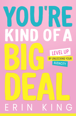 You're Kind of a Big Deal: Level Up by Unlocking Your Audacity-cover