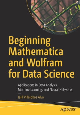 Beginning Mathematica and Wolfram for Data Science: Applications in Data Analysis, Machine Learning, and Neural Networks-cover