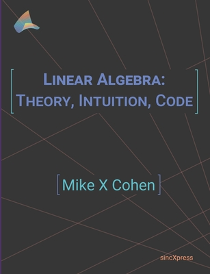 Linear Algebra: Theory, Intuition, Code-cover