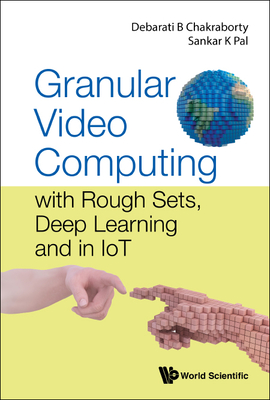 Granular Video Computing: With Rough Sets, Deep Learning and in Iot-cover