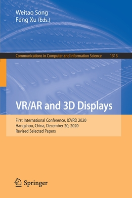 Vr/AR and 3D Displays: First International Conference, Icvrd 2020, Hangzhou, China, December 20, 2020, Revised Selected Papers-cover