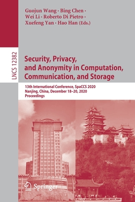 Security, Privacy, and Anonymity in Computation, Communication, and Storage: 13th International Conference, Spaccs 2020, Nanjing, China, December 18-2-cover