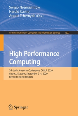 High Performance Computing: 7th Latin American Conference, Carla 2020, Cuenca, Ecuador, September 2-4, 2020, Revised Selected Papers-cover