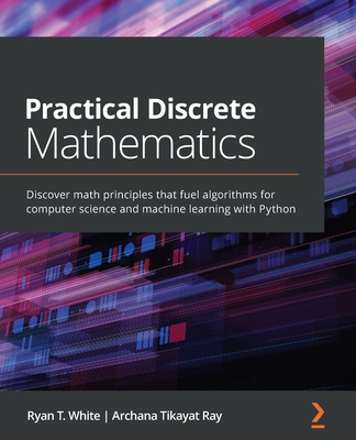 Practical Discrete Mathematics: Discover math principles that fuel algorithms for computer science and machine learning with Python-cover