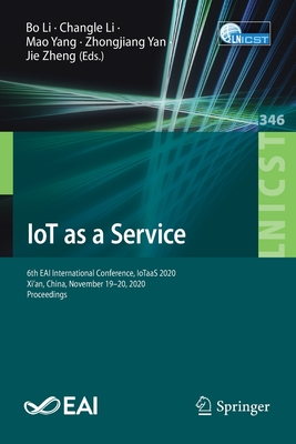 Iot as a Service: 6th Eai International Conference, Iotaas 2020, Xi'an, China, November 19-20, 2020, Proceedings-cover