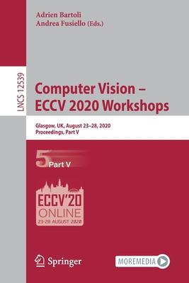 Computer Vision - Eccv 2020 Workshops: Glasgow, Uk, August 23-28, 2020, Proceedings, Part V-cover