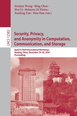 Security, Privacy, and Anonymity in Computation, Communication, and Storage: Spaccs 2020 International Workshops, Nanjing, China, December 18-20, 2020-cover