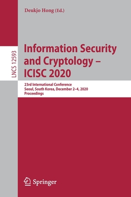 Information Security and Cryptology - Icisc 2020: 23rd International Conference, Seoul, South Korea, December 2-4, 2020, Proceedings-cover