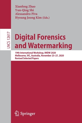 Digital Forensics and Watermarking: 19th International Workshop, Iwdw 2020, Melbourne, Vic, Australia, November 25-27, 2020, Revised Selected Papers-cover