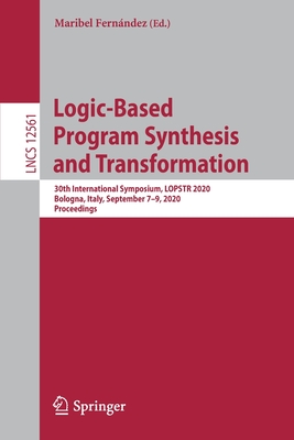 Logic-Based Program Synthesis and Transformation: 30th International Symposium, Lopstr 2020, Bologna, Italy, September 7-9, 2020, Proceedings-cover